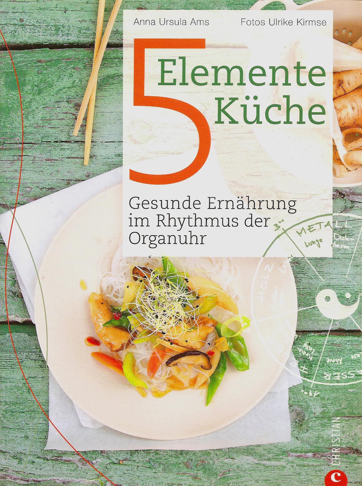 Urs Hug | Foodstyling. 5-Elemente-Küche - Gesunde Ernährung im Rhythmus der Organuhr. Christian Verlag. ISBN-13: 978-3-86244-948-4